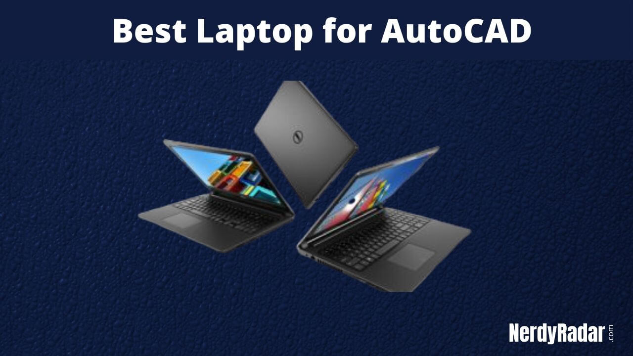 Top 12 Best Laptop for AutoCAD 2020 – [Architects & Engineers]