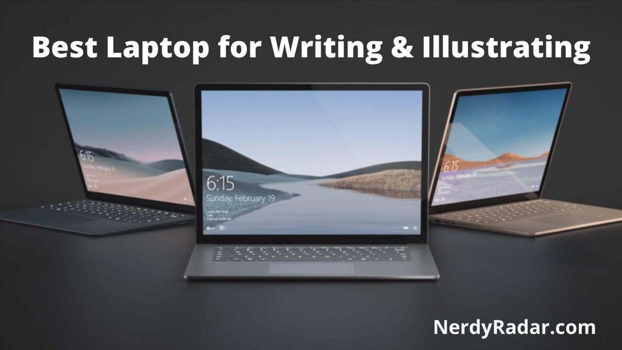 Find Your Best Laptop for Writing and Illustrating – [Top 12 Buyer's Guide]