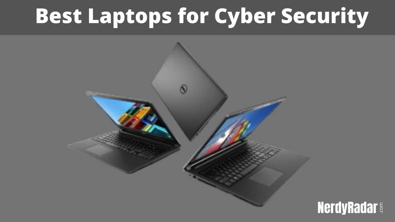 10 Best Laptops for Cyber Security in 2020 – [Comprehensive Guide]