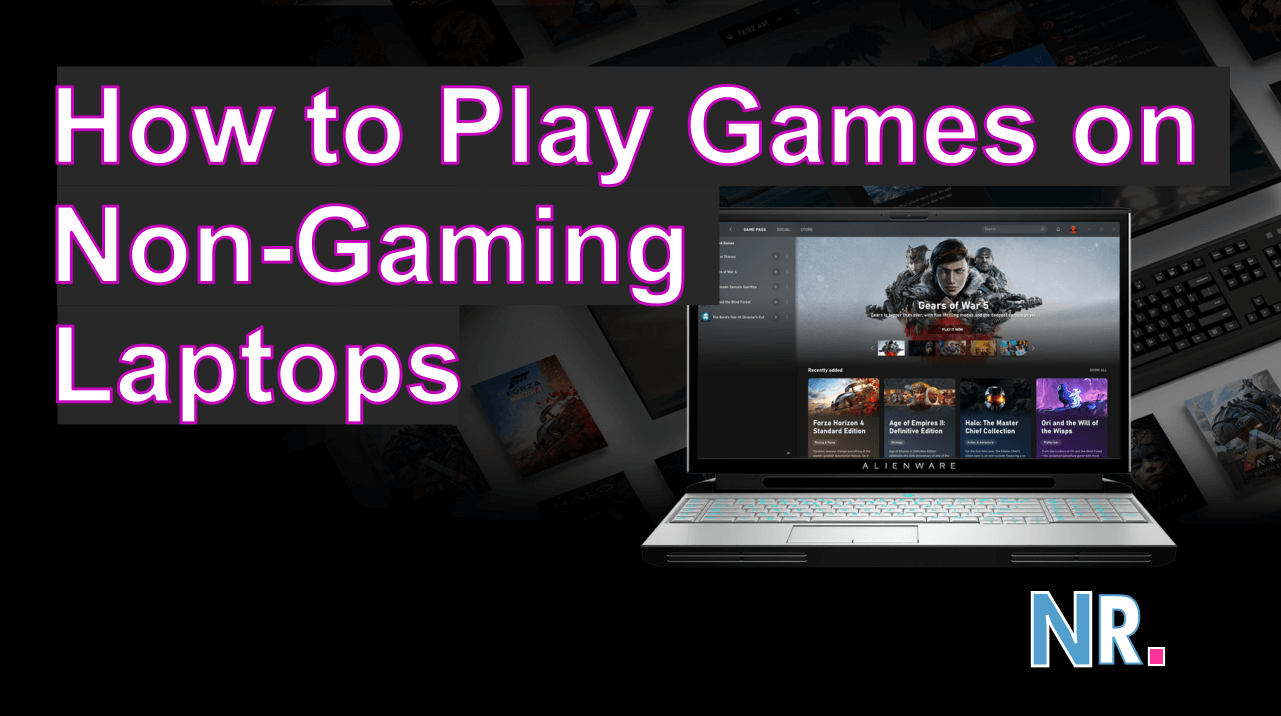 Play Games on Non-Gaming Laptops