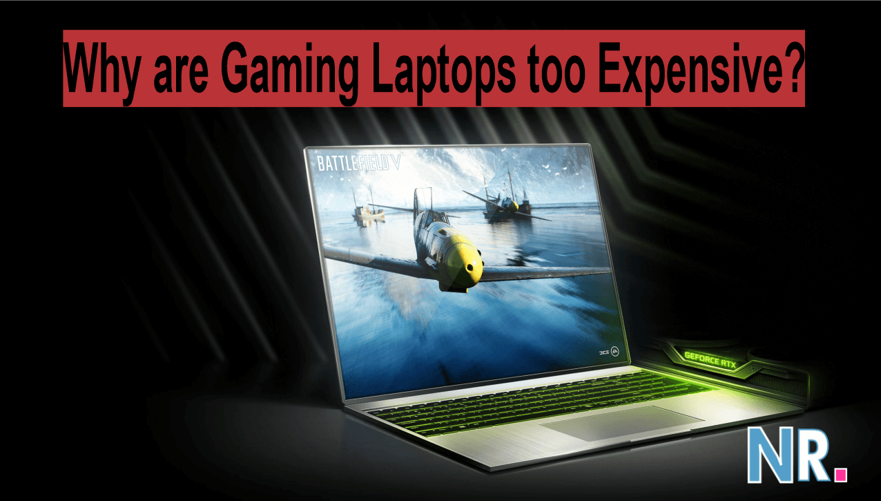 Why are Gaming Laptops too Expensive