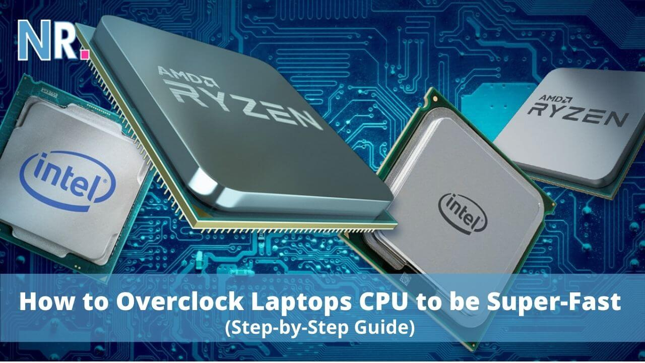 How to Overclock Laptops CPU to be Super-Fast?[Step By Step Guide]