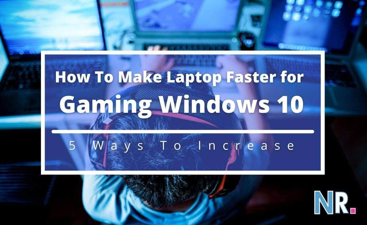 How To Make Laptop Faster for Gaming Windows 10
