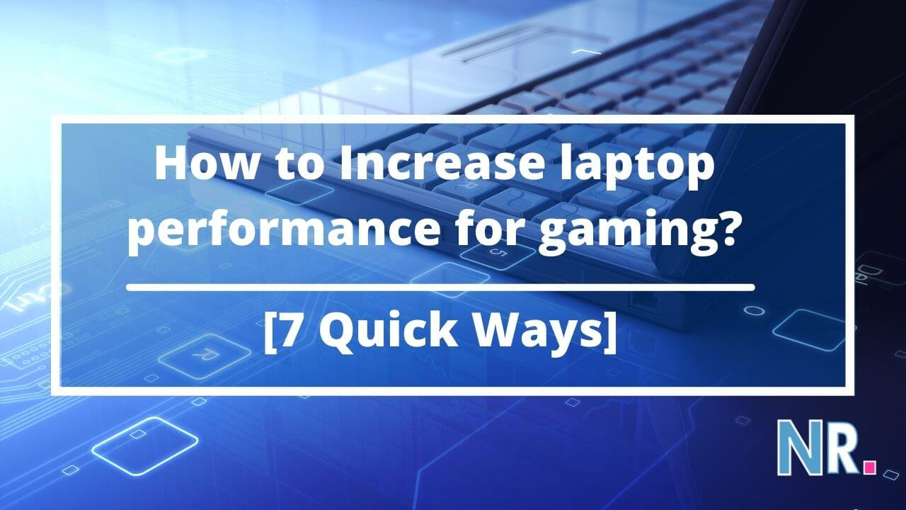 How to Increase laptop performance for gaming? [7 quick ways]